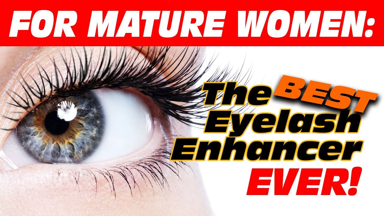 The Best Eyelash Enhancer And Mascara For Mature Women 40 Youtube