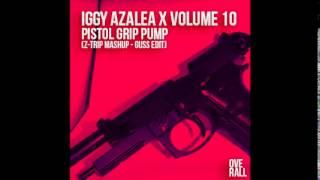 Iggy Azalea X Volume 10 - Pistol Grip Pump (Z-TRIP Mashup - DJGUSS Edit)