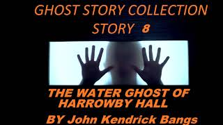 GHOST STORY COLLECTION ♦ STORY 8 ♦  The Water Ghost of Harrowby Hall By John Kendrick Bangs