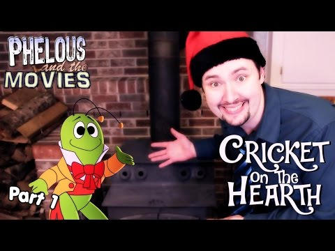 Cricket On The Hearth Part 1 - Phelous