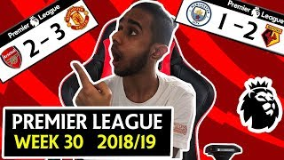 PREMIER LEAGUE 18/19 WEEK 30 SCORE PREDICTIONS & PREVIEW - ARSENAL 2 - 3 MANCHESTER UNITED & MORE !