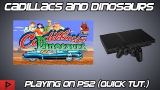 Quick Tutorial - Cadillacs and Dinosaurs on PS2 (Old BOR Project)