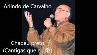 Arlindo de Carvalho - Chapéu Preto (Cantigas que eu fiz)