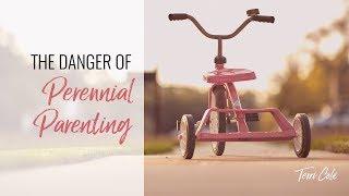 The Danger of Perennial Parenting Terri Cole RLR 2018