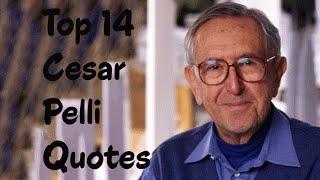 Top 14 Cesar Pelli Quotes - The Argentine American architect