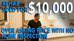Rehab Sold for $10,000 over Asking Price with No Home Inspection   In The Life 101