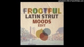 Frootful - Latin Strut (Moods Edit)