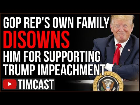 GOP Reps Family DISOWNS Him For Supporting Trump Impeachment, Siding With Democrats BACKFIRES On GOP