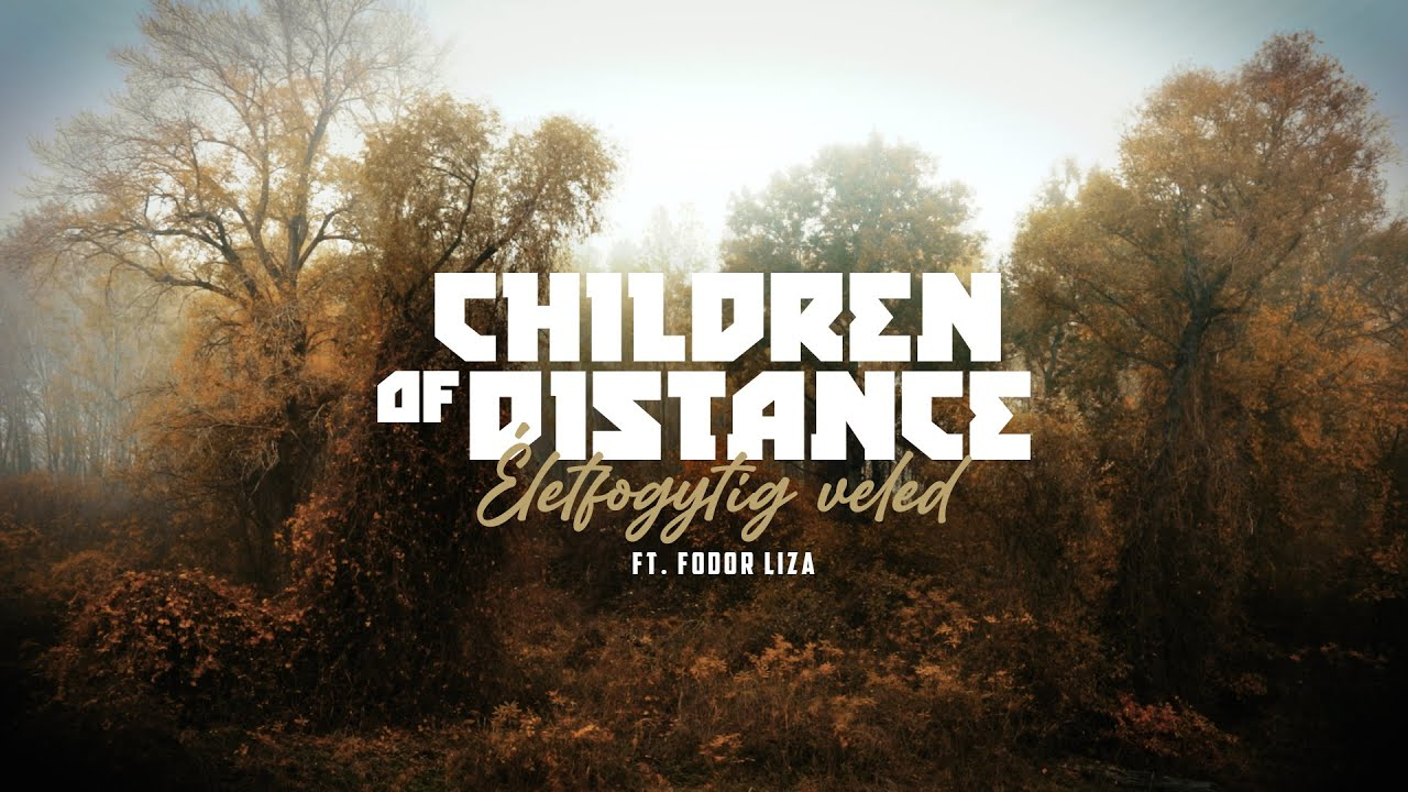 Children of Distance - Életfogytig veled (ft. Fodor Liza)