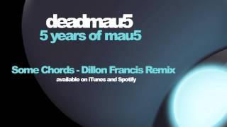deadmau5 - Some Chords (Dillon Francis remix)