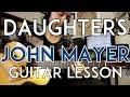 Daughters - John Mayer - Guitar Lesson - Tutorial - ALL CHORDS