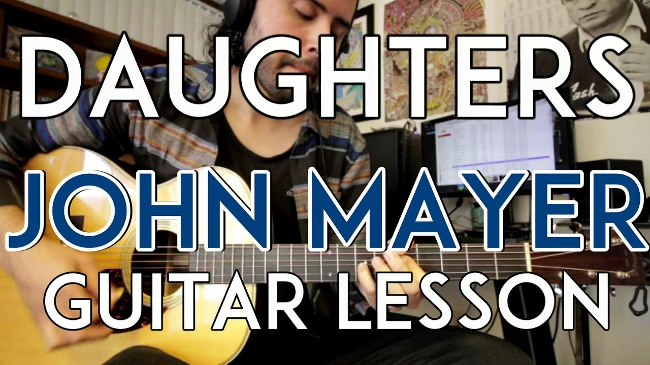 Daughters John Mayer Guitar Lesson Tutorial All Chords Youtube