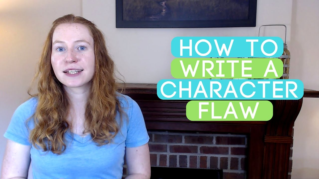 How To Write A Character Flaw Youtube