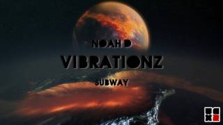 Noah D - Vibrationz (SUBWAY011EP) (HD)