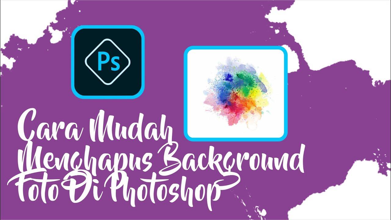 CARA MUDAH MENGHAPUS BACKGROUND FOTO DI PHOTOSHOP - YouTube