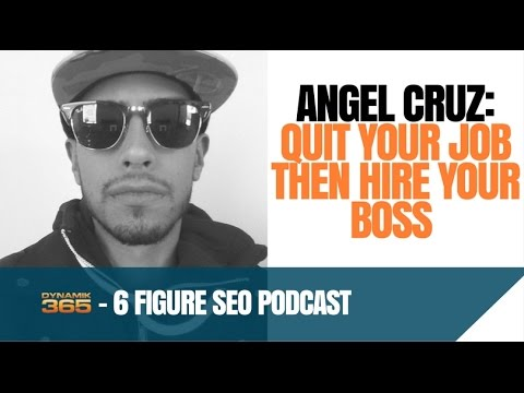 Angel Cruz SEO - Quit Your Job - Hire Your Boss - 6 Figure SEO Podcast