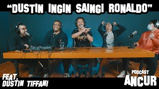 EP2. Dustin Ingin Saingi Ronaldo #PodcastAncur