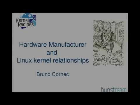 Kernel Recipes 2015 - Hardware Manufacturer and Linux kernel relationships - by Bruno Cornec