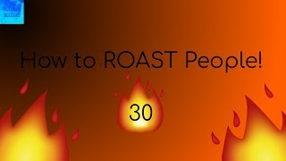 How to ROAST People! 30