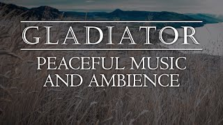 Gladiator | Tranquil Ambient Soundscape with Iconic Music from the Epic Film