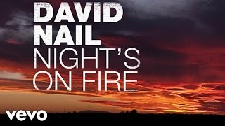 Download David Nail - Night's On Fire (Audio) Mp3 and Videos