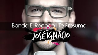 Te Presumo - Banda el Recodo (Cover por José Ignacio).