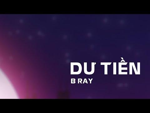 Dư Tiền - B Ray (Official Video)