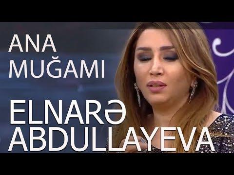 Elnarə Abdullayeva Baloğlan Əşrəfov Ana Muğamı 2018