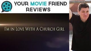 I'm in Love with A Church Girl (Your Movie Friend Review)