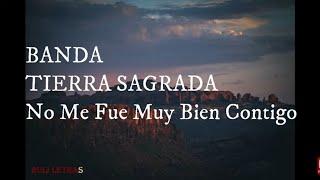 No Me Fue Muy Bien Contigo - Banda Tierra Sagrada (Letra) (L...