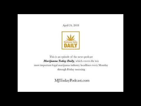 Tuesday, April 24, 2018 Headlines | Marijuana Today Daily News