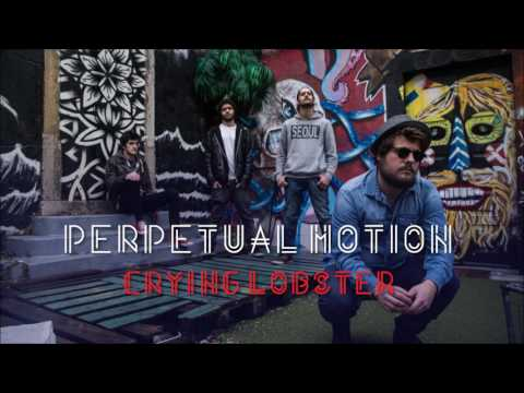 Crying Lobster - Perpetual Motion