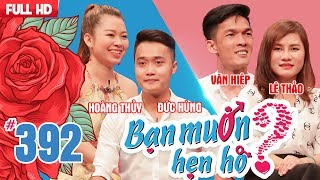 WANNA DATE| EP 392 UNCUT| Duc Hung - Hoang Thuy| Van Hiep - Le Thao| 110618 💖