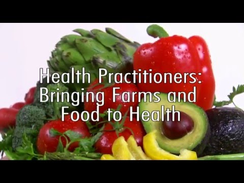 HEALTH PRACTITIONERS: BRINGING FARMS AND FOOD TO HEALTH