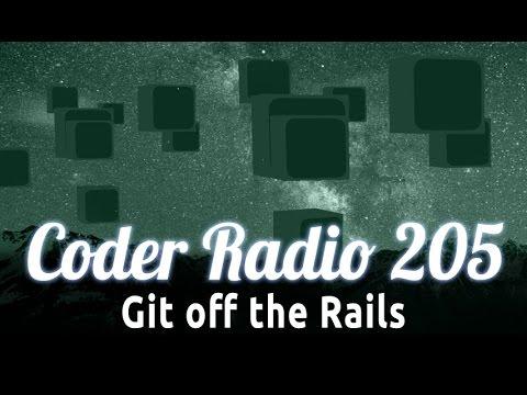Git off the Rails   Coder Radio 205