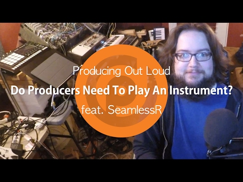 Do Producers Need To Play An Instrument? Producing Out Loud Ep. 1 ft. SeamlessR