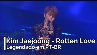 Kim Jaejoong Rotten Love Legendado em PT-BR.mp3