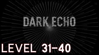 Dark Echo Walkthrought - Level 31 - 40 ( XXXI - XL )