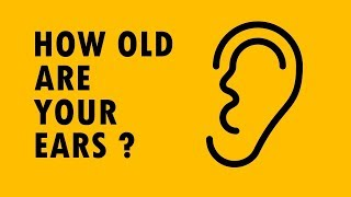 Hearing Test - How Old Are Your Ears ?