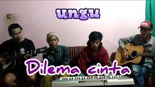 Ungu - Dilema Cinta ( Cover Group Lawas )