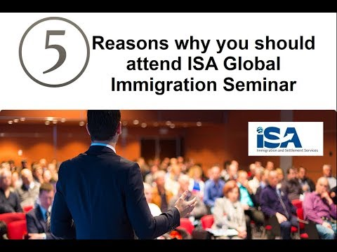 5 Reasons Why You Should Attend ISA Global Immigration Seminar