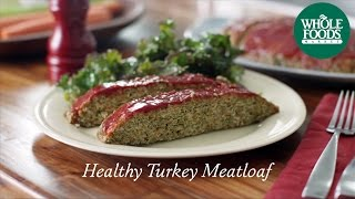 Homemade Healthy Recipe | Healthy Turkey Meatloaf | Whole Foods Market