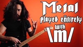 Metal Played Entirely With \m/ thumbnail