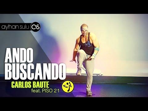 Zumba ANDO BUSCANDO - CARLOS BAUTE feat. PISO 21 // by A. SULU