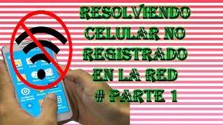 Resolviendo Celular no registrado en la red # Parte 1