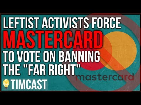 Leftist Activists FORCE Mastercard To Vote On Banning The Far Right