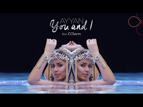 Ayyan - You and I (Official video) ft. F.Charm