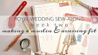 Royal Wedding Sew-Along  | Week Two  | Making a Muslin and Assessing Fit