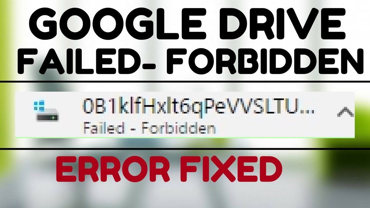FAILED FORBIDDEN - ERROR FIXED | 100% SOLUTUON | 2017 |Google Drive Failed  - Forbidden