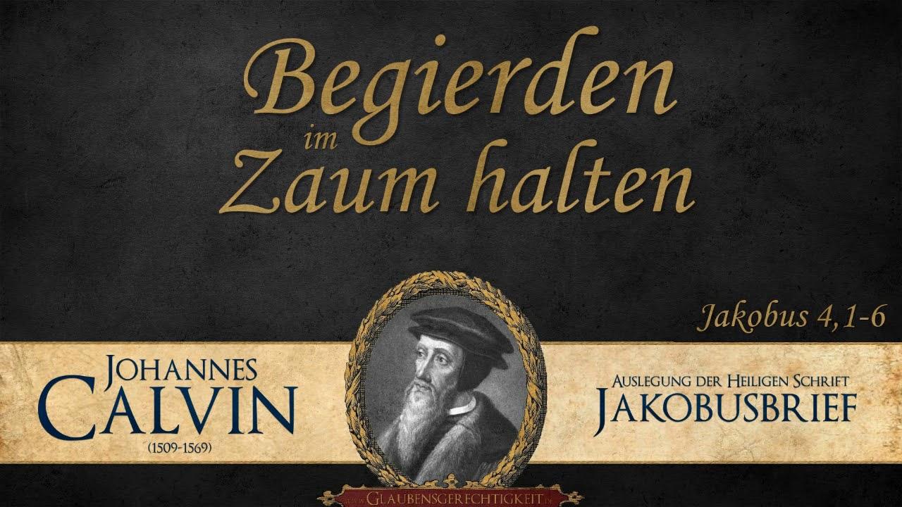 Download Begierden im Zaum halten - Jak. 4,1-6 - Johannes Calvin